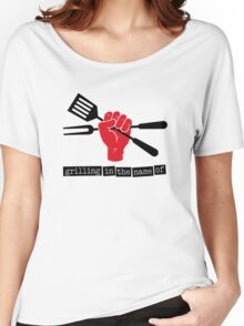 Grilling in the name of Women's Relaxed Fit T-Shirt