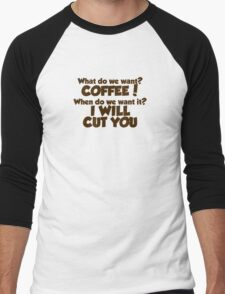 What do we want COFFEE when do we want it I WILL CUT YOU Men's Baseball ¾ T-Shirt