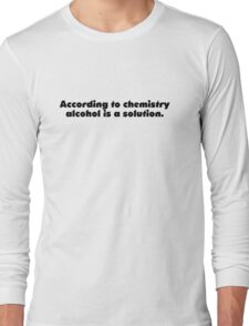 According to chemistry alcohol is a solution Long Sleeve T-Shirt