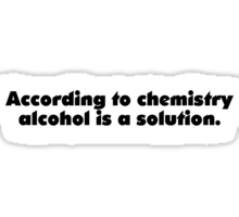 According to chemistry alcohol is a solution Sticker
