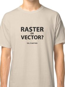 The Difference between Vector and Rastered Classic T-Shirt