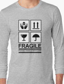 FRAGILE! Long Sleeve T-Shirt