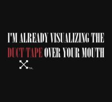 I'M ALREADY VISUALIZING THE DUCT TAPE OVER YOUR MOUTH by Tia Knight