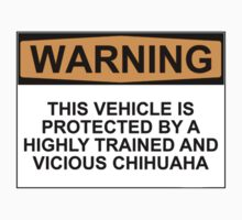 WARNING: THIS VEHICLE IS PROTECTED BY A HIGHLY TRAINED AND VICIOUS CHIHUAHA by Bundjum