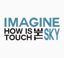 Imagine how is touch the sky by Forever-Always