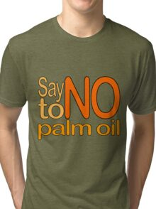 Say NO to Palm Oil 2 Tri-blend T-Shirt