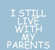 I still live with my parents by ilovethisstuff
