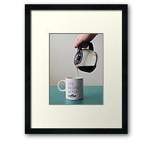 After coffee, life begins Framed Print