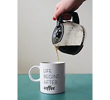 After coffee, life begins Photographic Print
