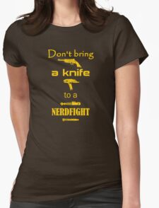 Don't Bring a Knife to a Nerdfight Womens Fitted T-Shirt