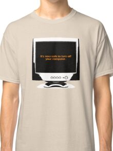 It's now safe to turn off your computer Classic T-Shirt