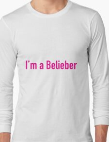 I'm A Belieber! Long Sleeve T-Shirt