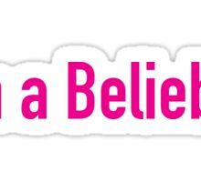I'm A Belieber! Sticker