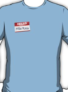 Hello My Name Is Mike Rotch T-Shirt