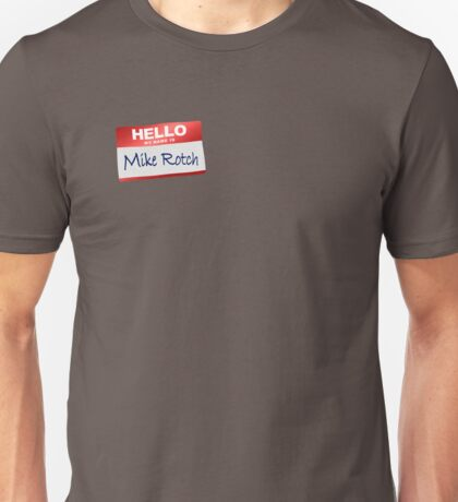 Hello My Name Is Mike Rotch Unisex T-Shirt