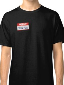 Hello My Name Is Dick Fitz Classic T-Shirt