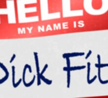 Hello My Name Is Dick Fitz Sticker