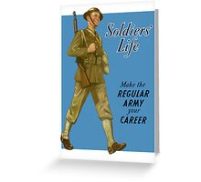 Soldier's Life -- Make The Regular Army Your Career Greeting Card
