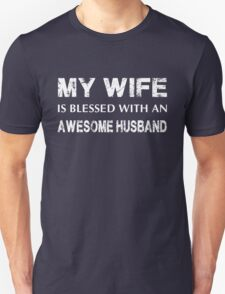 My Wife Is Blessed With An Awesome Husband Unisex T-Shirt