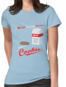 I break all the rules for a cookie! Womens Fitted T-Shirt