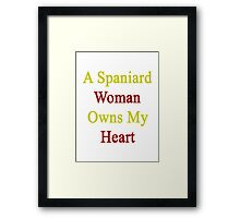 A Spaniard Woman Owns My Heart  Framed Print
