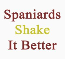 Spaniards Shake It Better  by supernova23