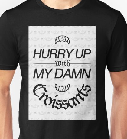 Hurry Up With My Damn Croissants - White Monogram Unisex T-Shirt