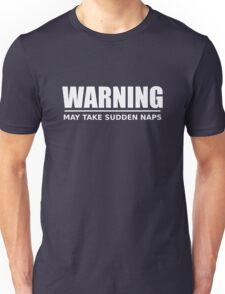 caution - may take sudden naps - white Unisex T-Shirt