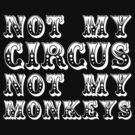 not my circus not my monkeys - all white by moonshine and lollipops