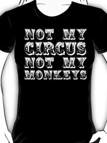 not my circus not my monkeys - all white T-Shirt