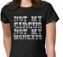 not my circus not my monkeys - all white Womens Fitted T-Shirt