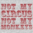 not my circus not my monkeys - all red by moonshine and lollipops