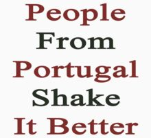 People From Portugal Shake It Better  by supernova23
