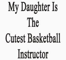 My Daughter Is The Cutest Basketball Instructor  by supernova23