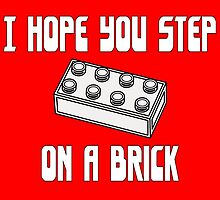 I HOPE YOU STEP ON A BRICK by Chillee Wilson from Customize My Minifig by ChilleeW