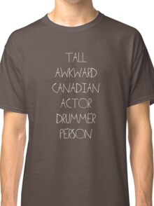Tall Awkward Canadian Actor Drummer Person (dark shirts) Classic T-Shirt