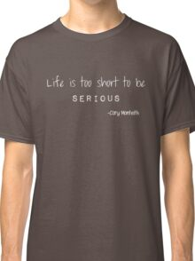 Life is too short to be serious (dark shirts) Classic T-Shirt