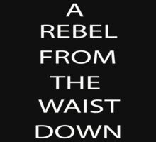 A Rebel From The Waist Down by Mechan1cal5hdws