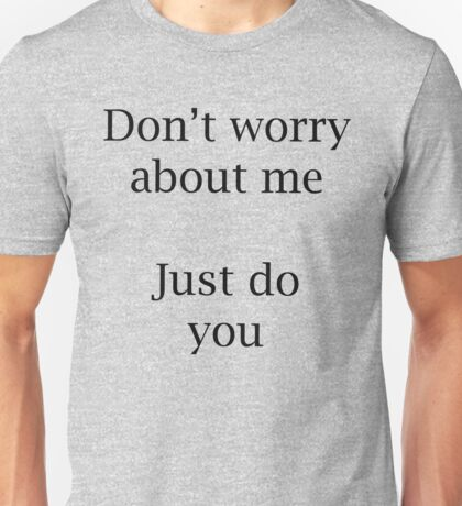 Don't worry about me Unisex T-Shirt