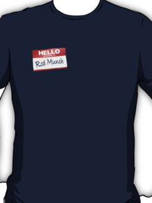Hello My Name Is Rod Munch T-Shirt