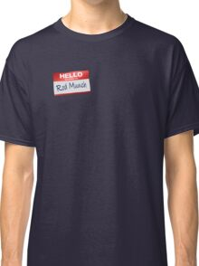 Hello My Name Is Rod Munch Classic T-Shirt