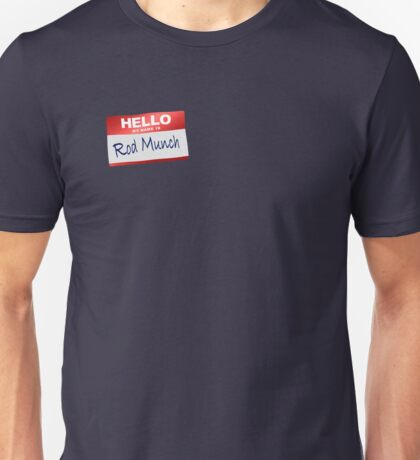Hello My Name Is Rod Munch Unisex T-Shirt