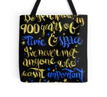 In 900 years of Time and Space... Tote Bag