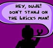 Hey, Dude! Don't stand on the bricks man! by Chillee Wilson from Customize My Minifig by ChilleeW