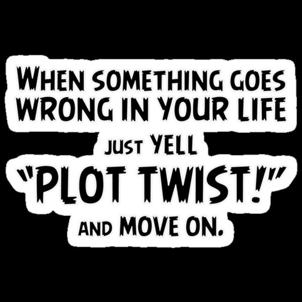 "Just yell ""Plot Twist!"" t-shirts & stickers (v2) by Zero Dean by Zero Dean"