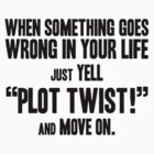 "Just yell ""Plot Twist!"" t-shirts & stickers (v1) by Zero Dean by Zero Dean"