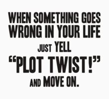 "Just yell ""Plot Twist!"" t-shirts & stickers (v1) by Zero Dean by Zero Dean"