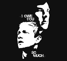 I owe you so much Unisex T-Shirt