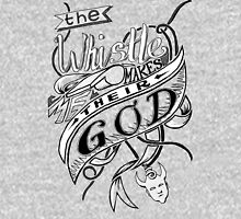The Whistle Makes Me Their God Unisex T-Shirt
