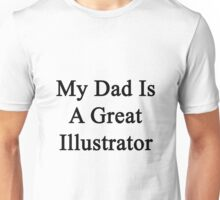My Dad Is A Great Illustrator  Unisex T-Shirt